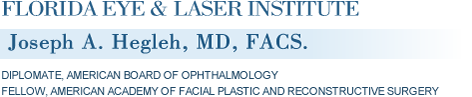 Florida Eye & Laser Institute - Joseph A. Hegleh, MD, FACS., DIPLOMATE, AMERICAN BOARD OF OPHTHALMOLOGY, FELLOW, AMERICAN ACADEMY OF FACIAL PLASTIC AND RECONSTRUCTIVE SURGERY